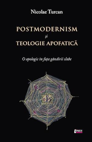 Postmodernism și teologie apofatică. O apologie în fața gândirii slabe